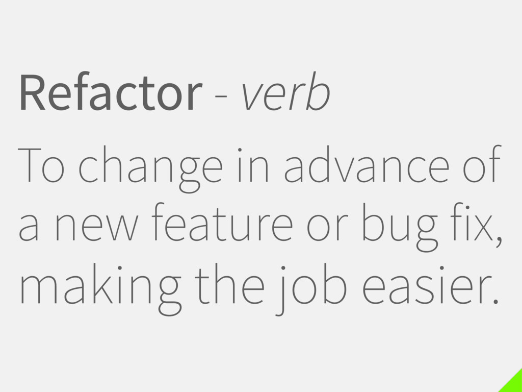 Refactor - verb To change in advance of a new f...