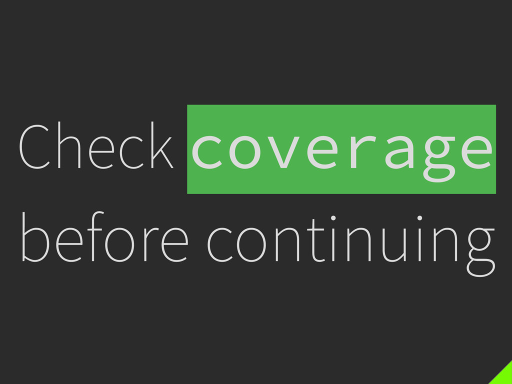 Check coverage before continuing