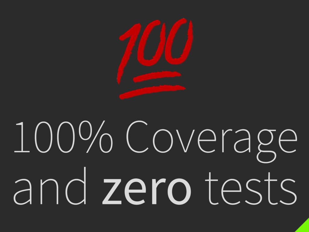 100% Coverage and zero tests