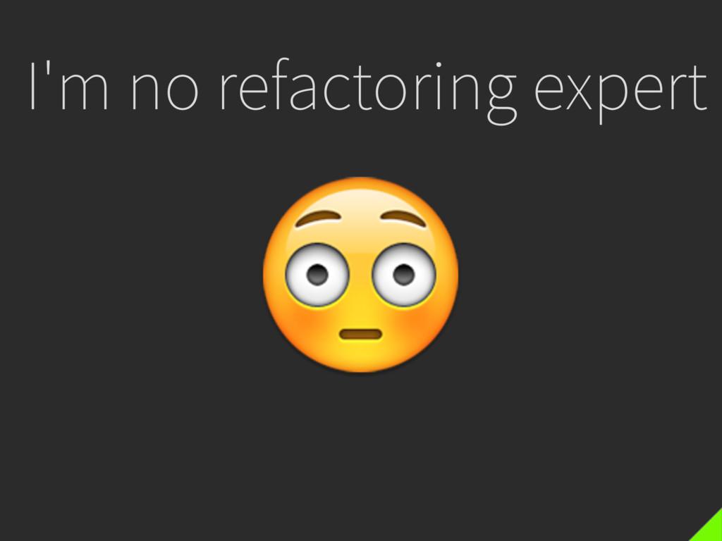 I'm no refactoring expert