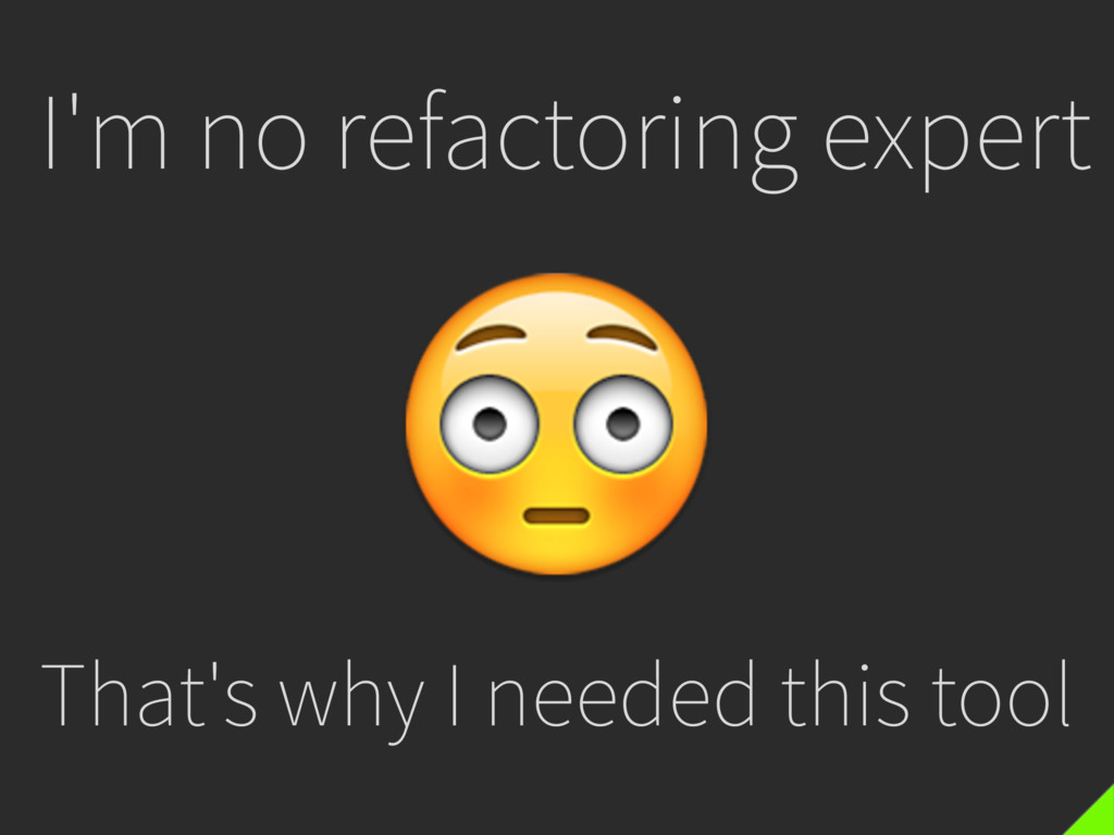 I'm no refactoring expert That's why I needed ...