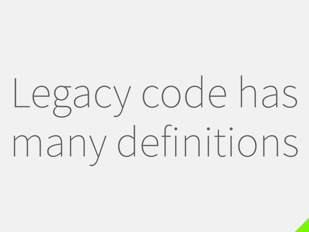 Legacy code has many definitions