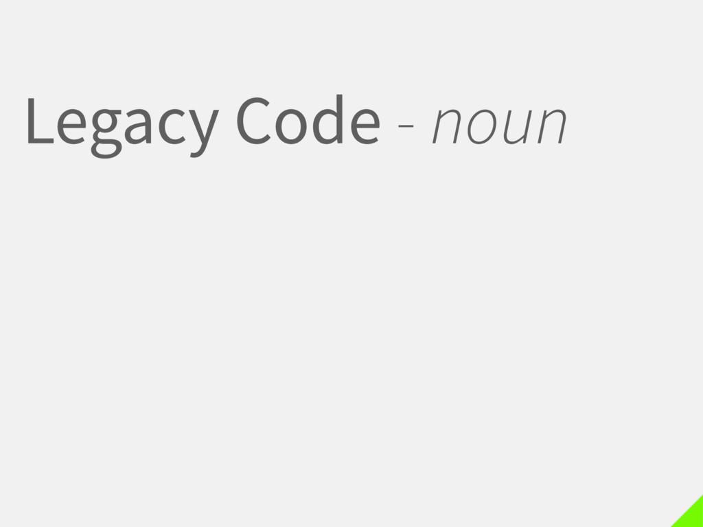 Legacy Code - noun