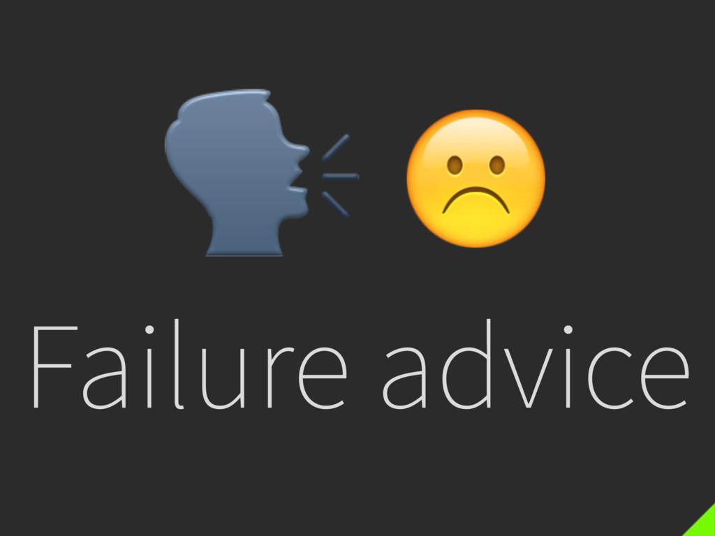 Failure advice  ☹