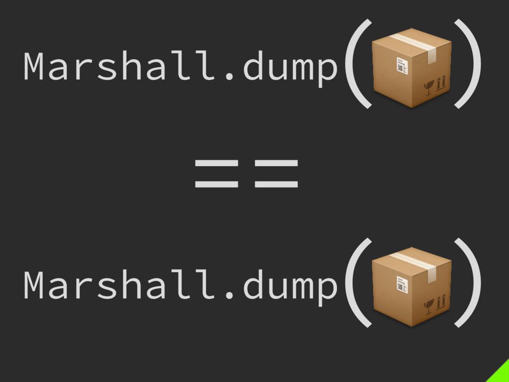 )  ( Marshall.dump Marshall.dump == )  (