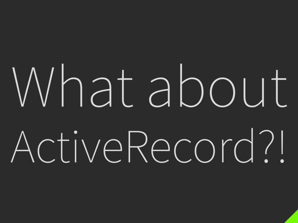 What about ActiveRecord?!