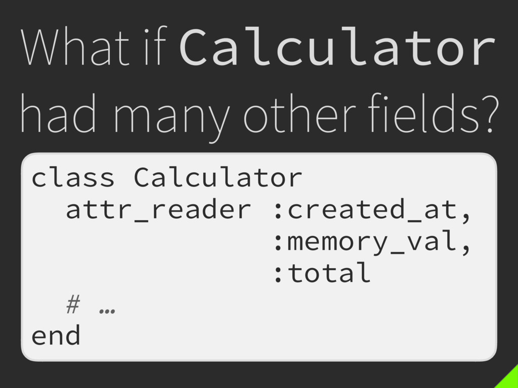 What if Calculator had many other fields? class...