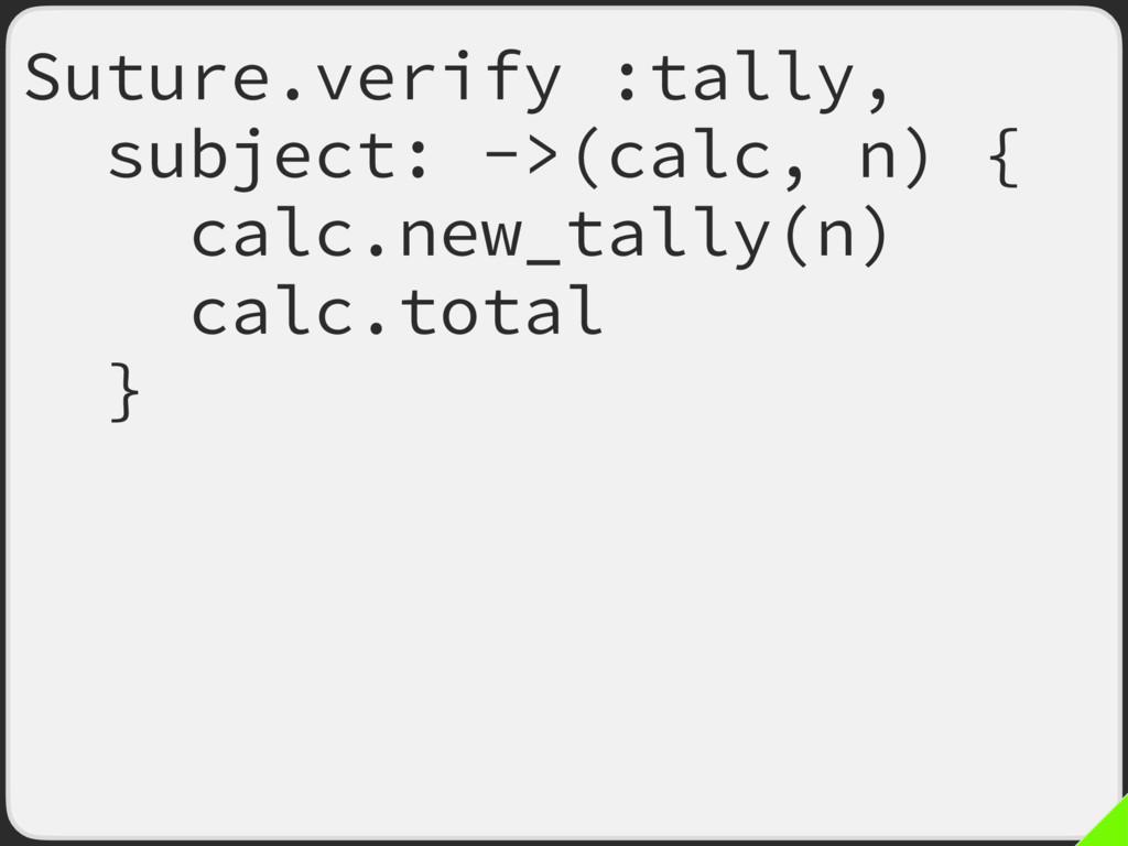 Suture.verify :tally, subject: ->(calc, n) { ca...