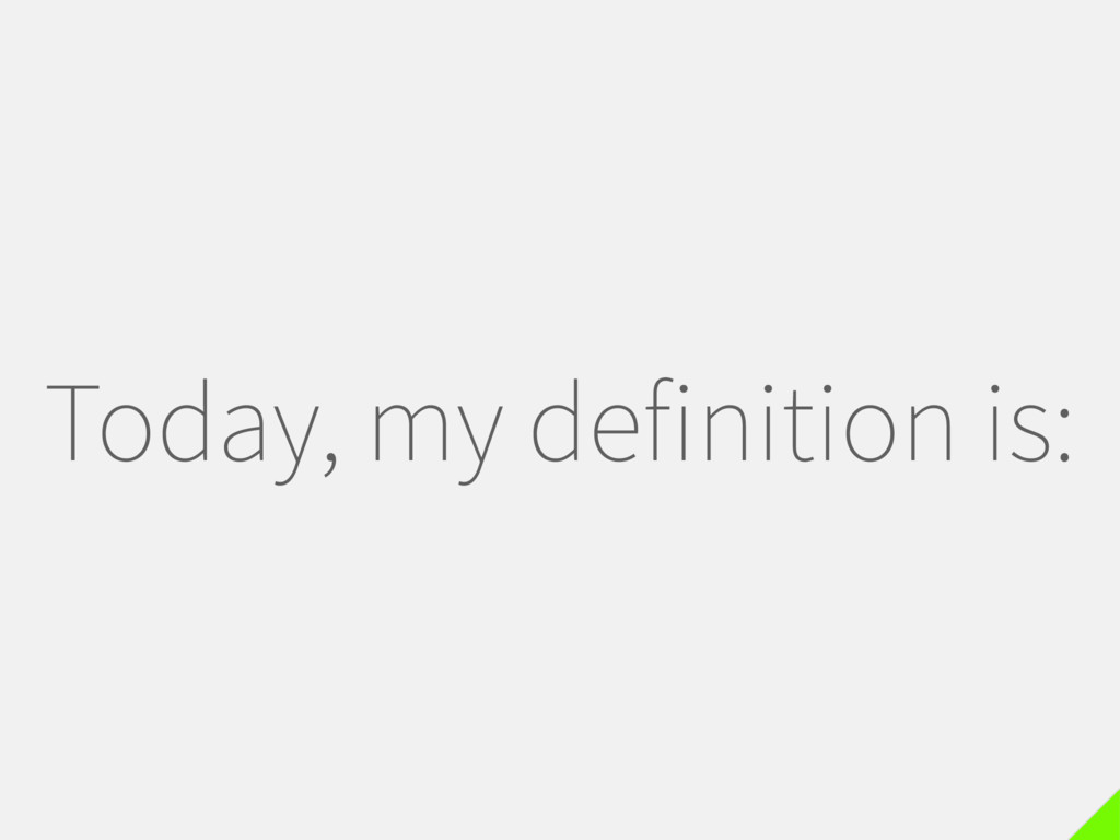 Today, my definition is: