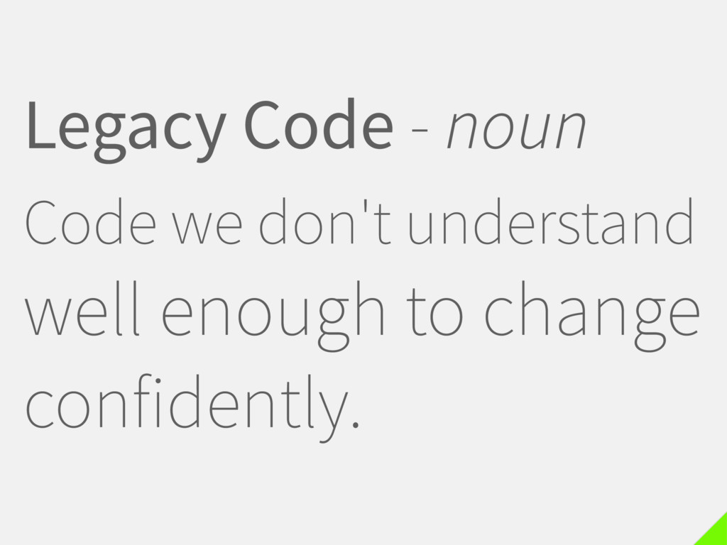 Legacy Code - noun Code we don't understand wel...