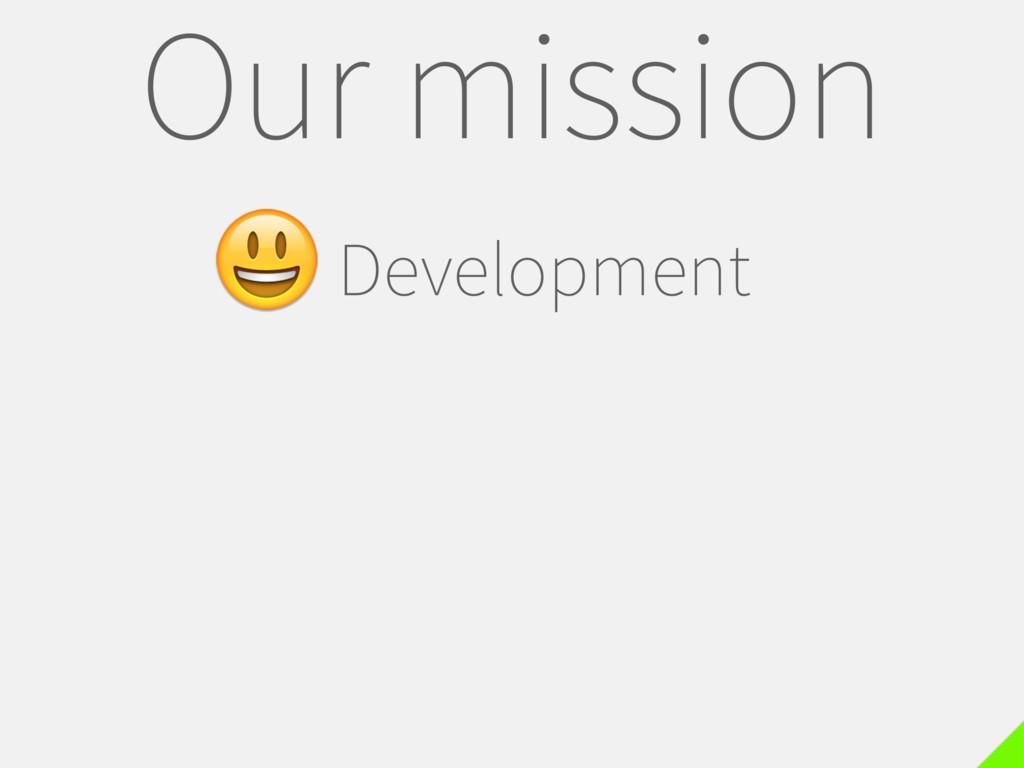 Our mission Development