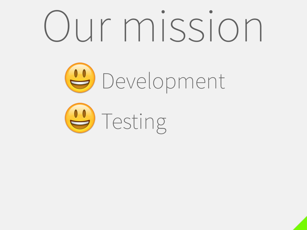 Our mission Development Testing