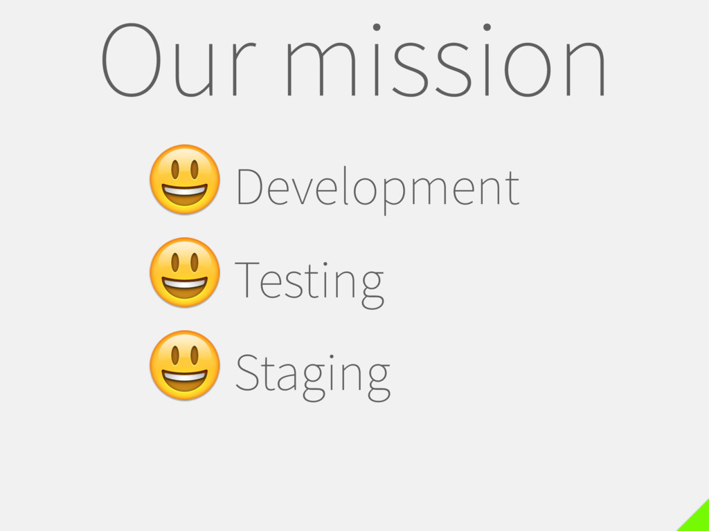 Our mission Development Testing Staging