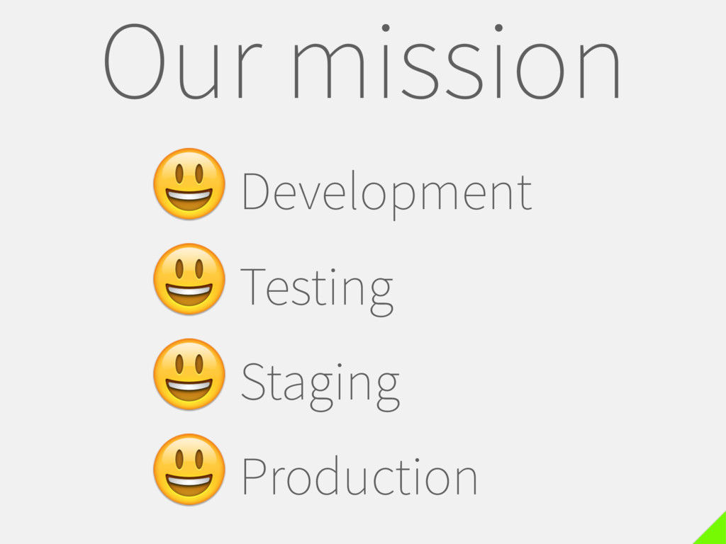 Our mission Development Testing Staging Product...