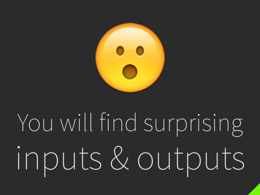 You will find surprising inputs & outputs