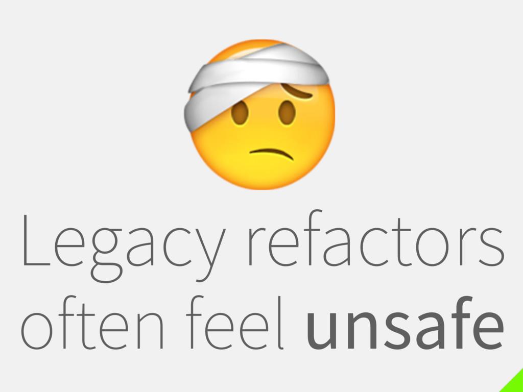 Legacy refactors often feel unsafe