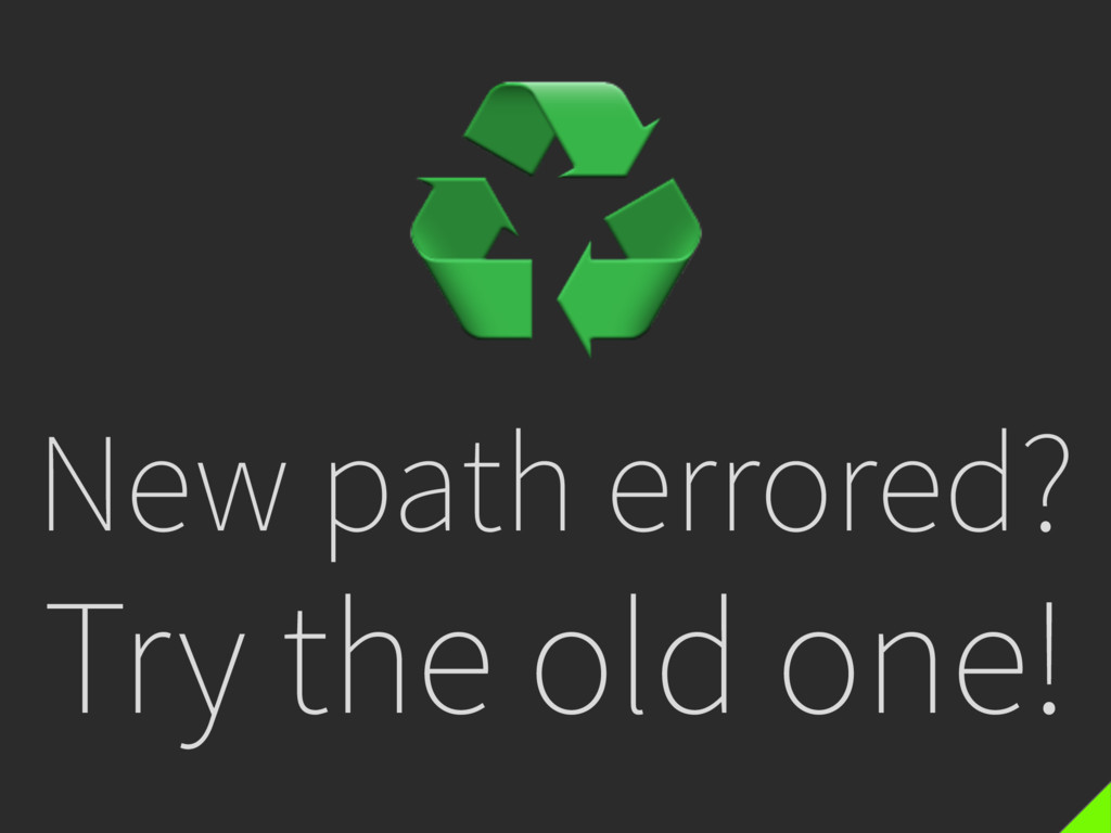 New path errored? Try the old one! ♻