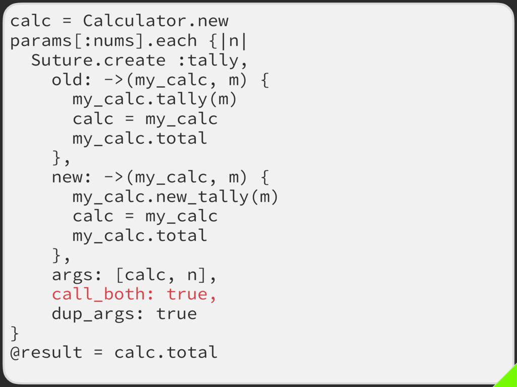 calc = Calculator.new params[:nums].each {|n| S...