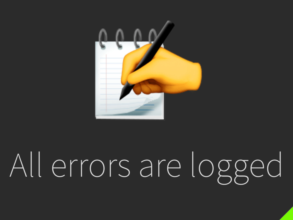 All errors are logged  ✍