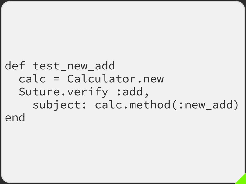def test_new_add calc = Calculator.new Suture.v...
