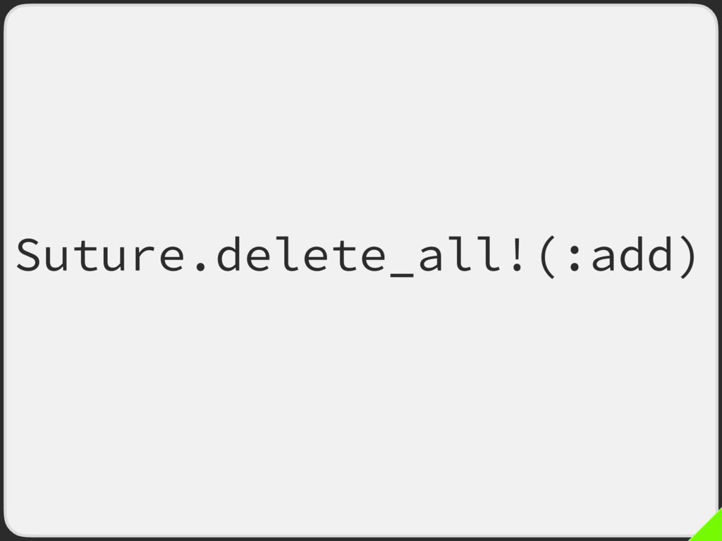 Suture.delete_all!(:add)