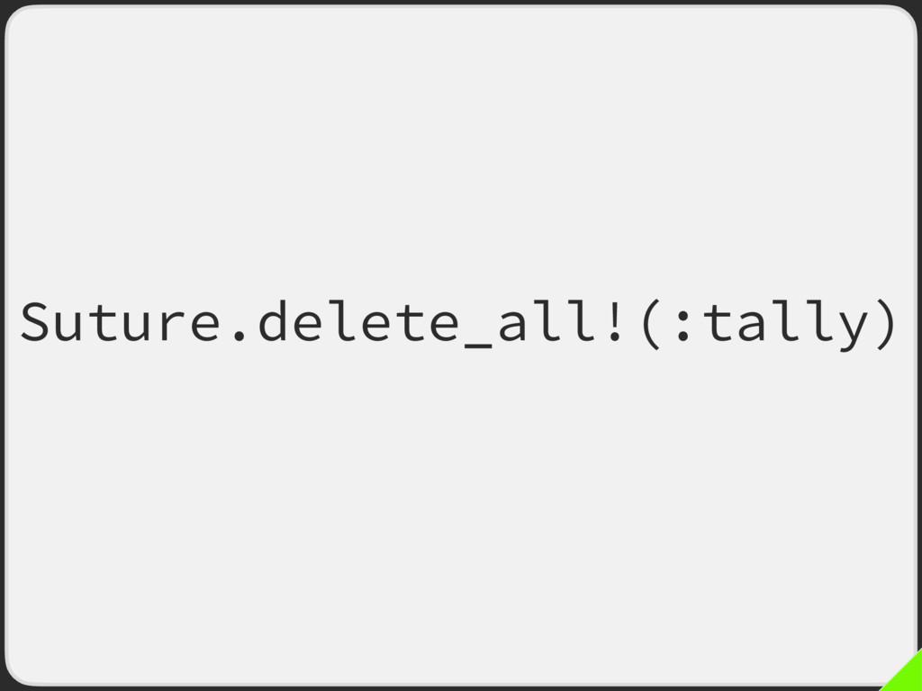 Suture.delete_all!(:tally)