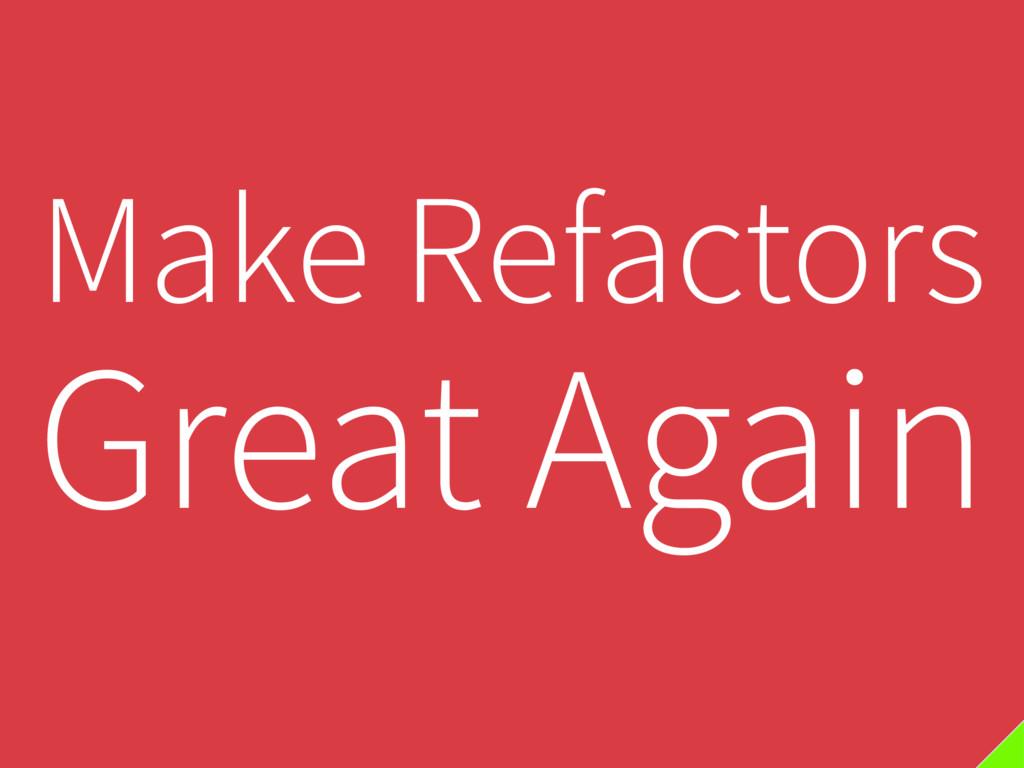 Make Refactors Great Again