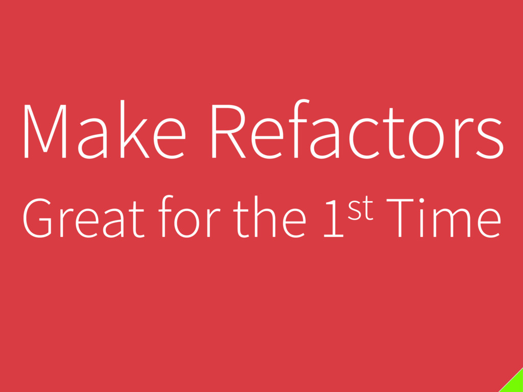 Make Refactors Great for the 1st Time