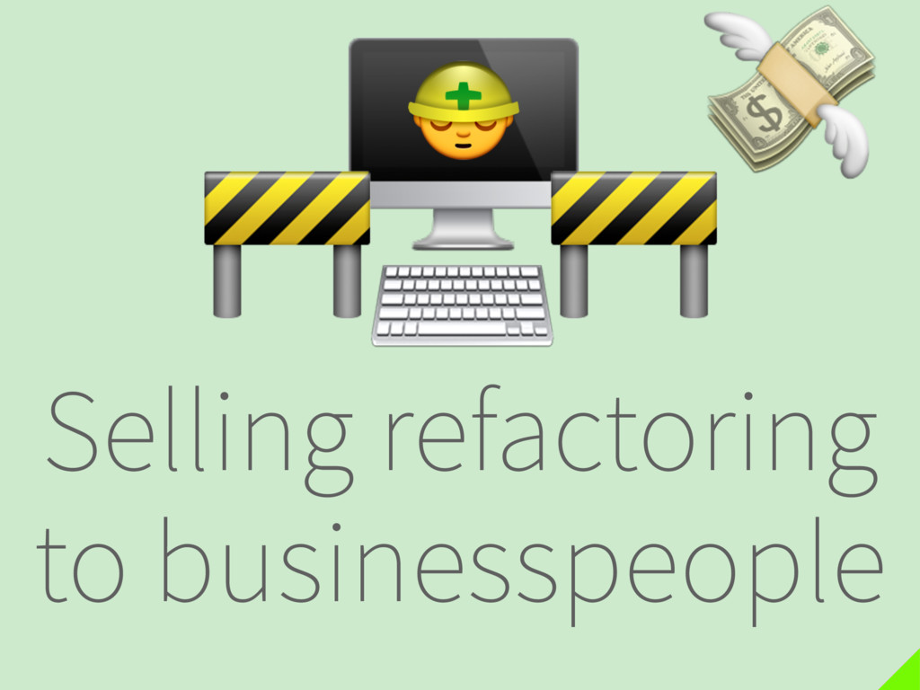 Selling refactoring to businesspeople   ⌨