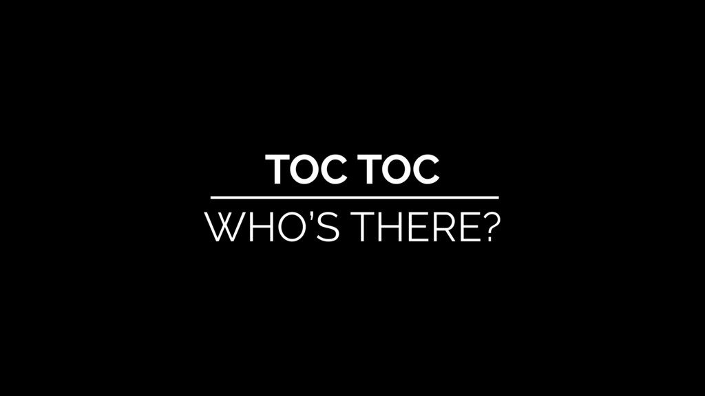 TOC TOC WHO'S THERE?