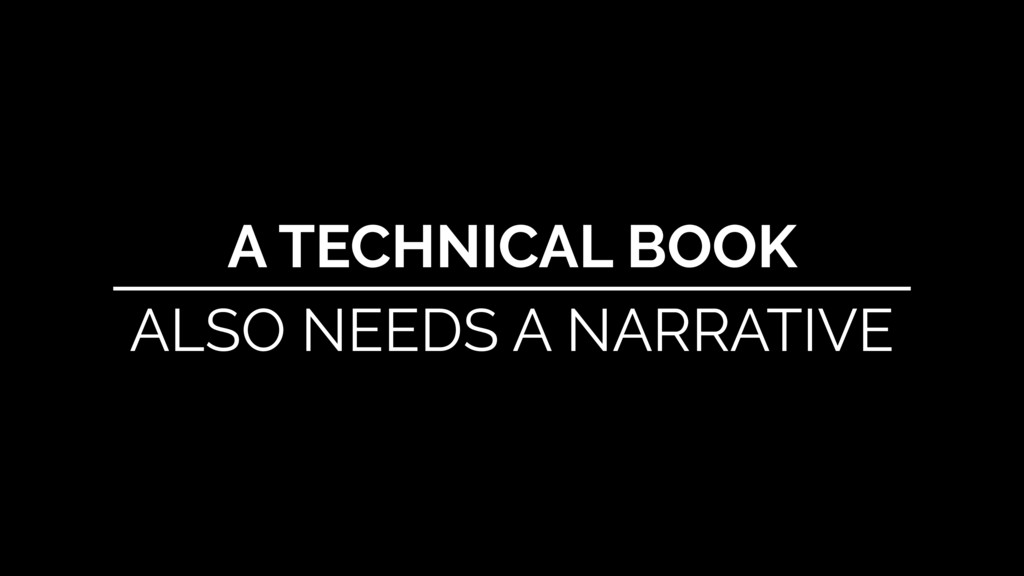 A TECHNICAL BOOK ALSO NEEDS A NARRATIVE