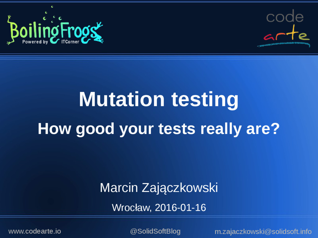 Mutation testing How good your tests really are...