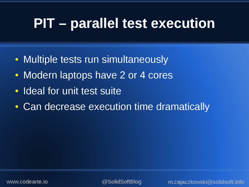PIT – parallel test execution ● Multiple tests ...