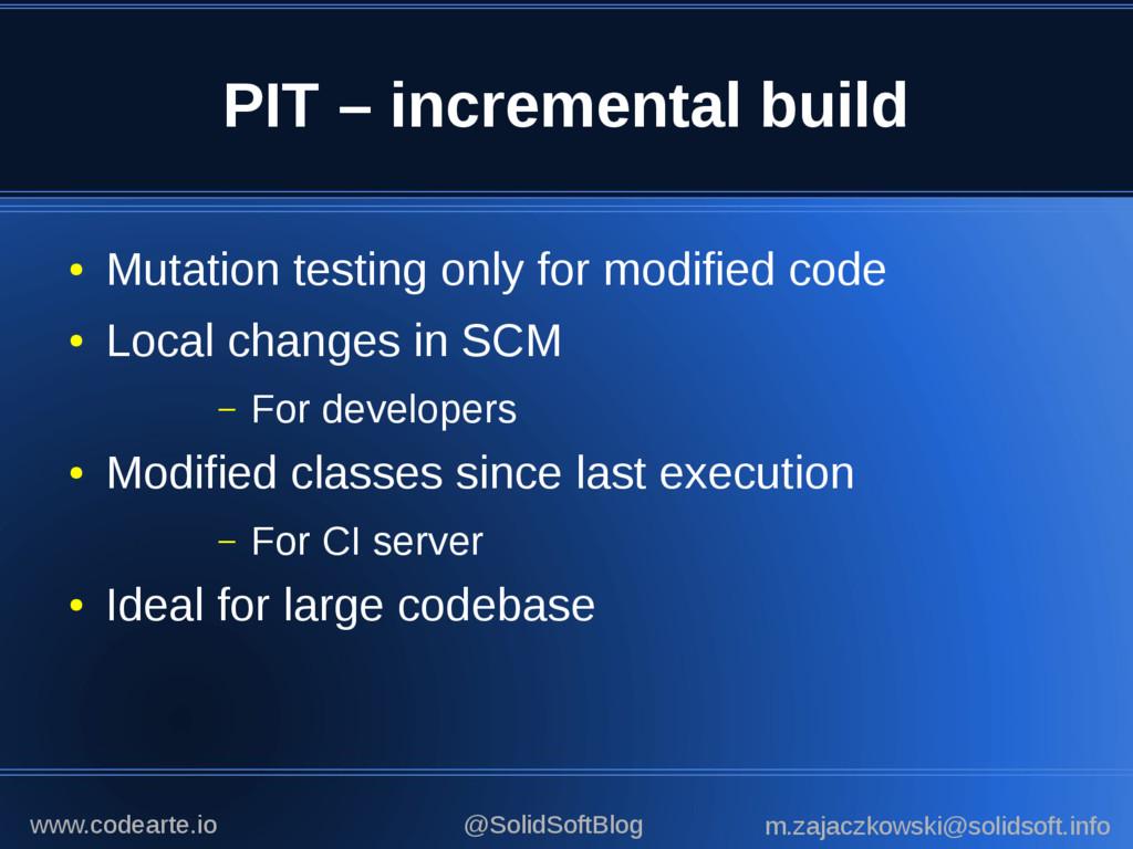 PIT – incremental build ● Mutation testing only...