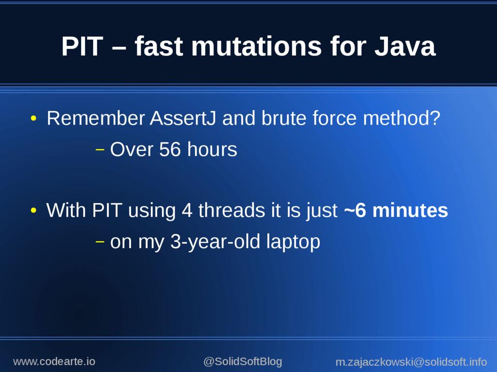 PIT – fast mutations for Java ● Remember Assert...
