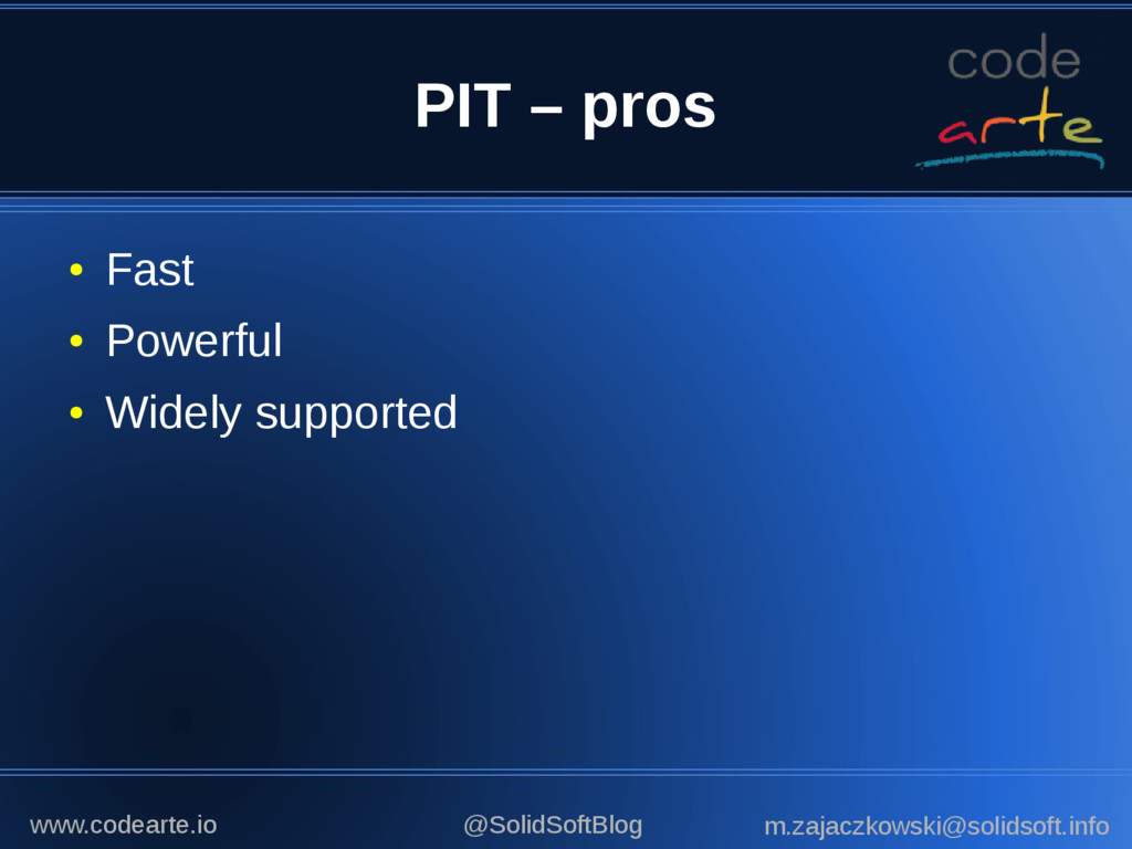 PIT – pros ● Fast ● Powerful ● Widely supported...