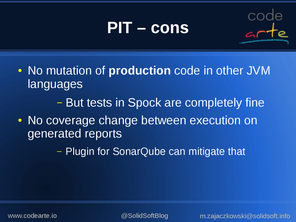 PIT – cons ● No mutation of production code in ...
