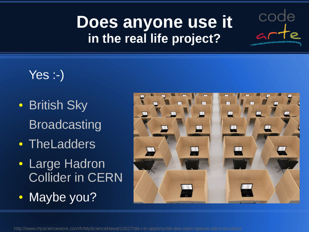 Does anyone use it in the real life project? Ye...