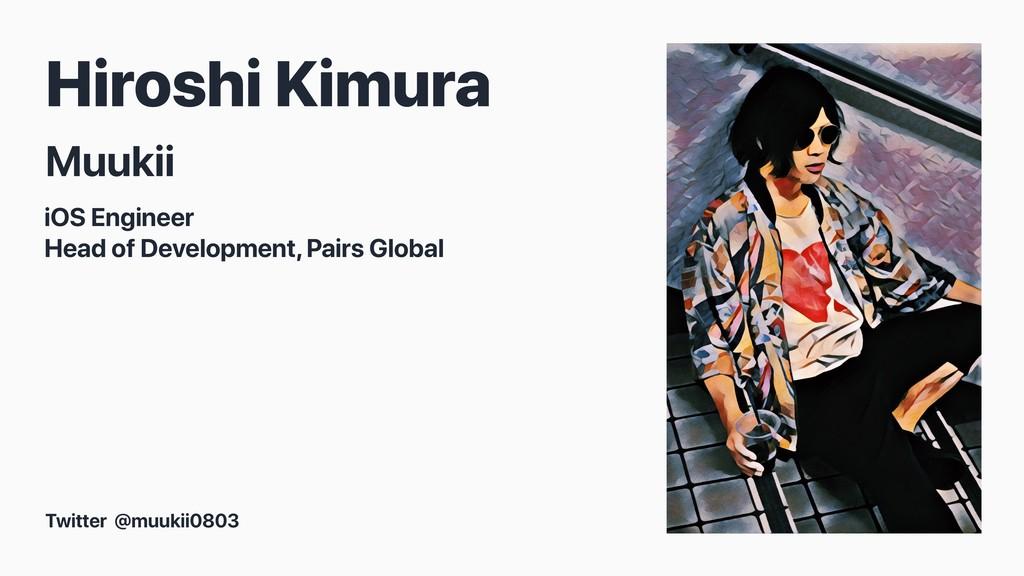 Hiroshi Kimura Muukii Twitter @muukii0803 iOS E...