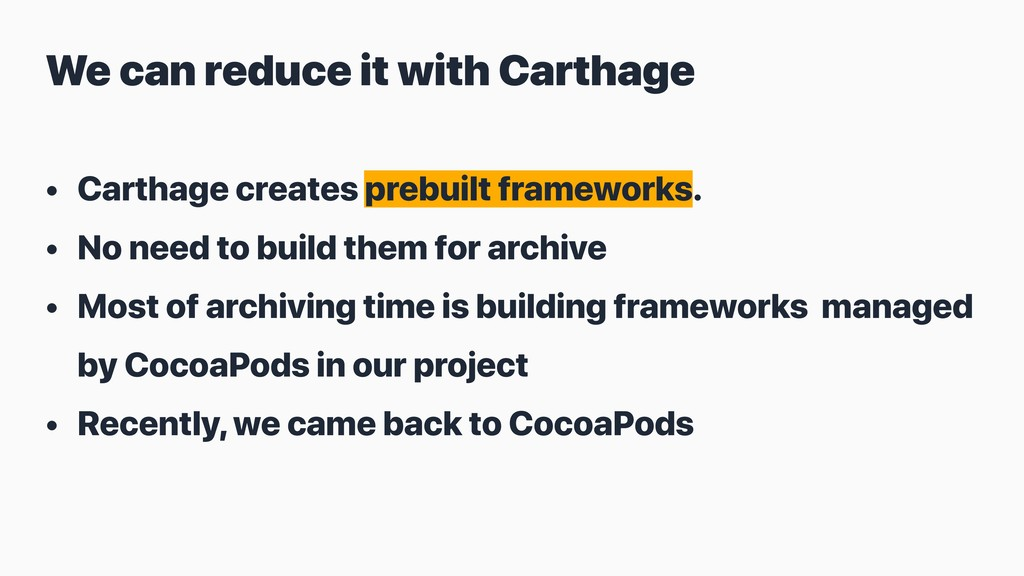 • Carthage creates prebuilt frameworks. • No ne...