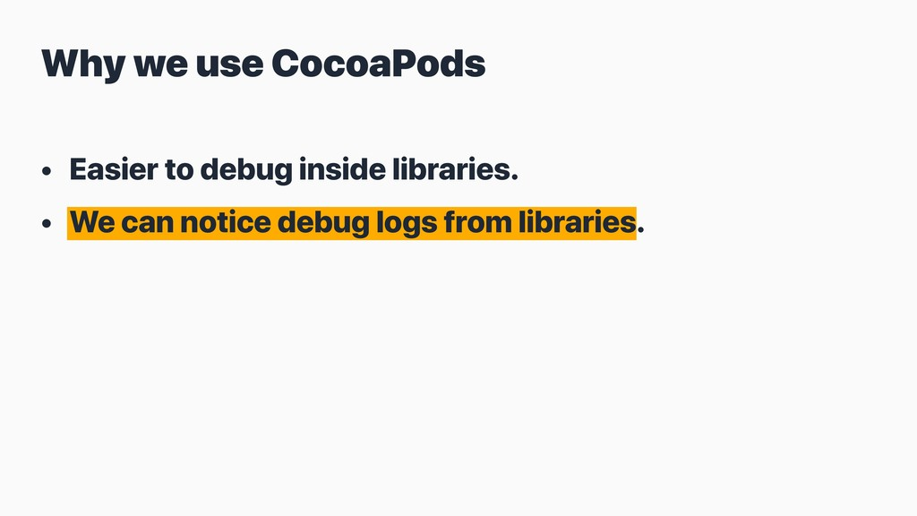 • Easier to debug inside libraries. • We can no...