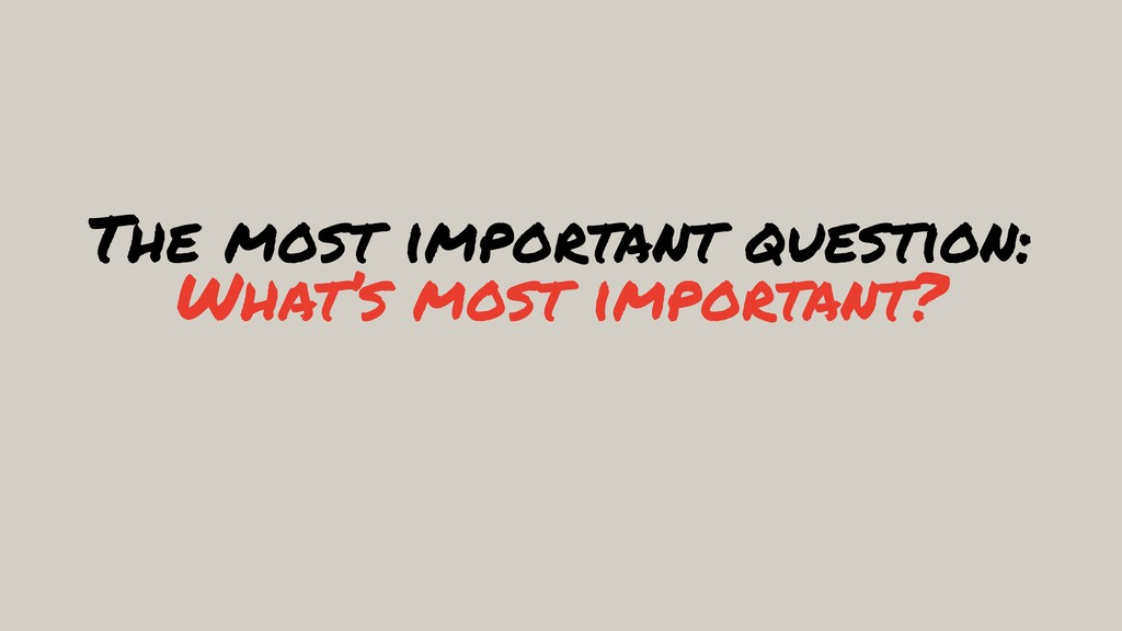 The most important question: