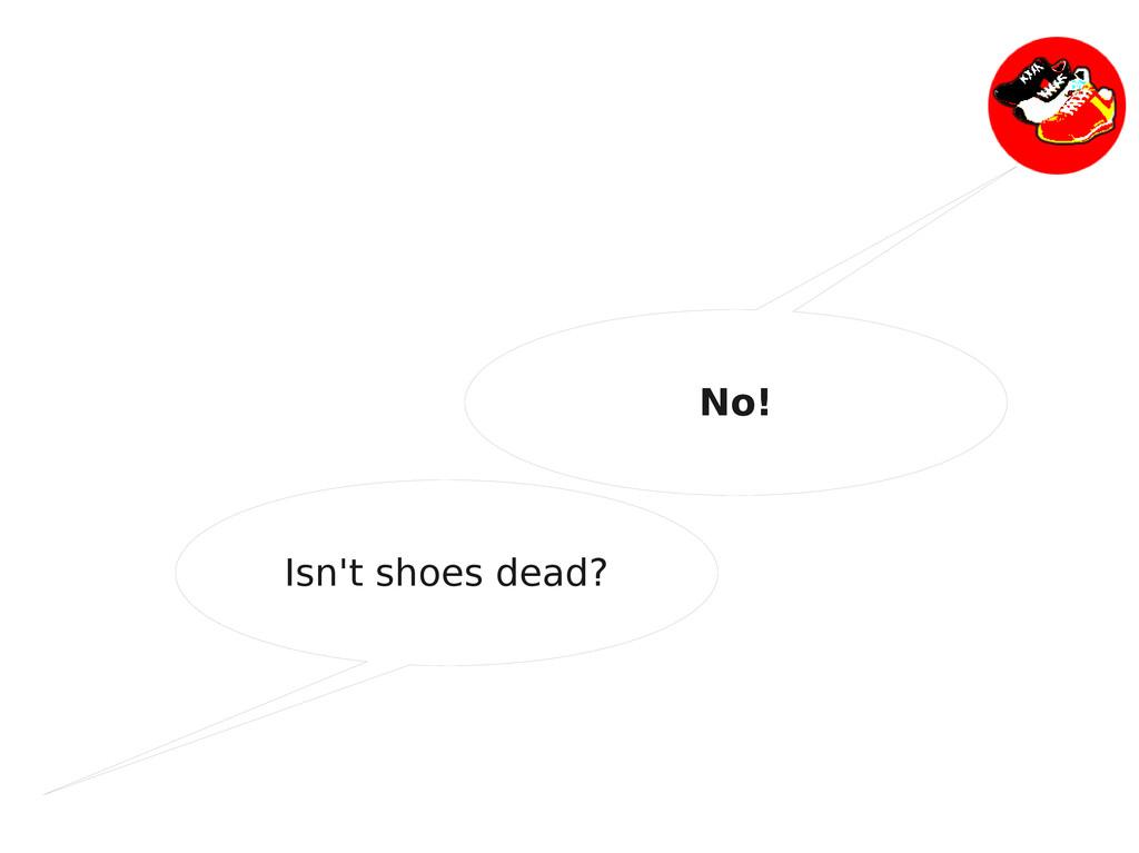 Isn't shoes dead? No!