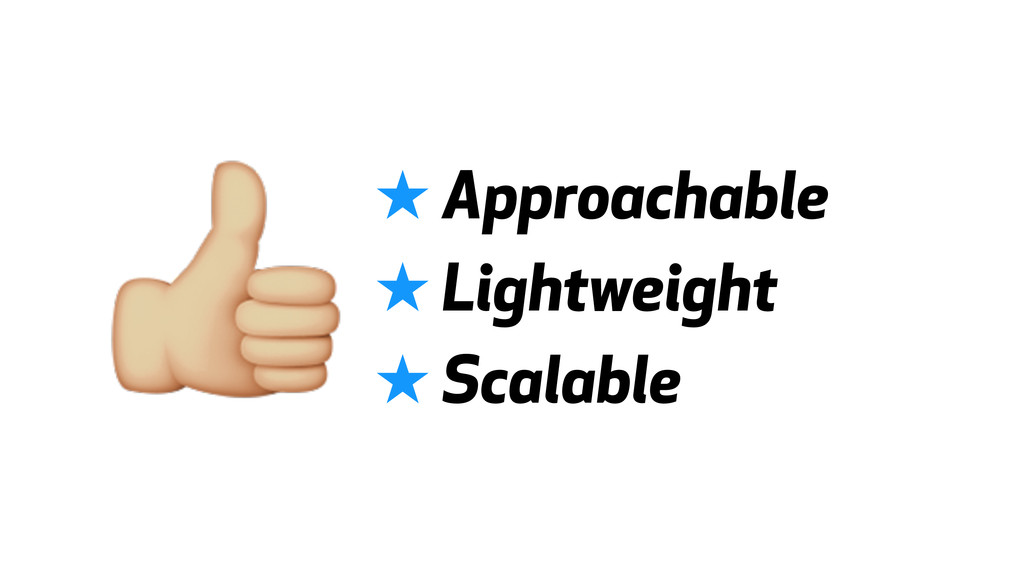 #★ Approachable ★ Lightweight ★ Scalable