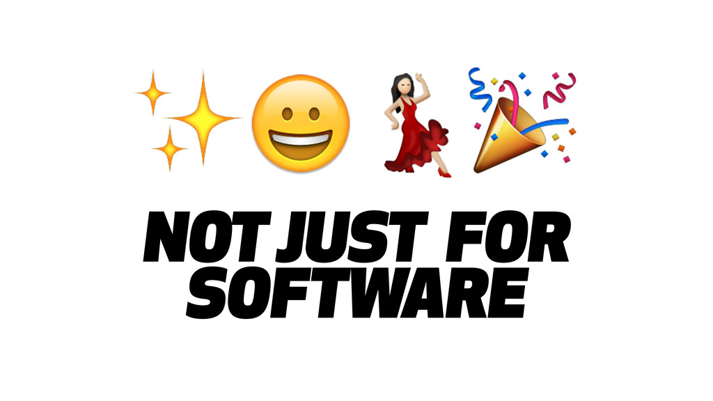 NOT JUST FOR SOFTWARE ✨&