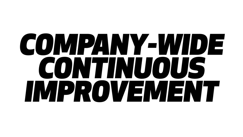 COMPANY-WIDE CONTINUOUS IMPROVEMENT