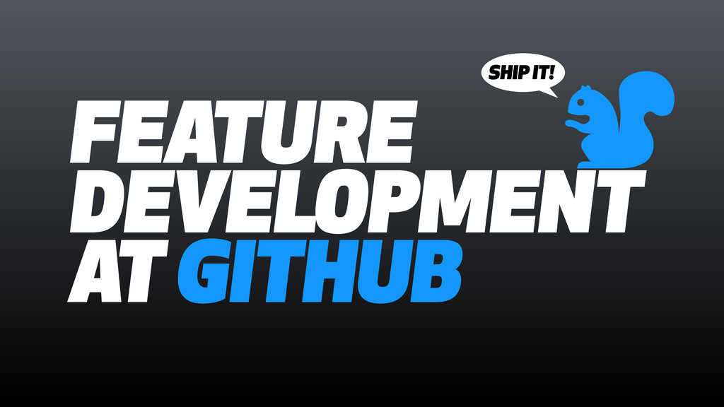 FEATURE DEVELOPMENT AT GITHUB & SHIP IT!