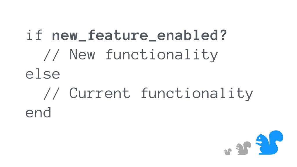 & & & if new_feature_enabled? // New functional...