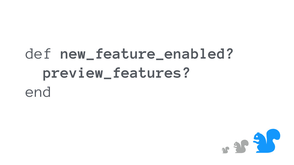 & & & def new_feature_enabled? preview_features...