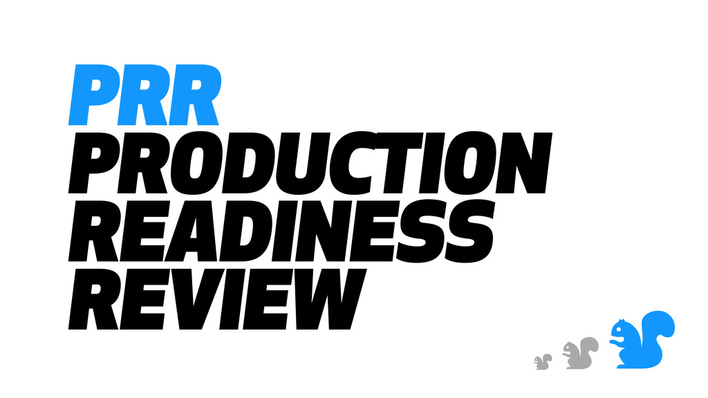 & & & PRR PRODUCTION READINESS REVIEW